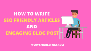 How to write SEO friendly articles and engaging blog posts.