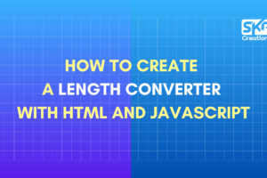How to create a Length converter with HTML and JavaScript